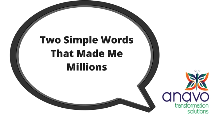 Two Simple Words That Made Me Millions