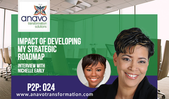 Impact of Developing a Strategic Roadmap with Nichelle Early P2P: 024
