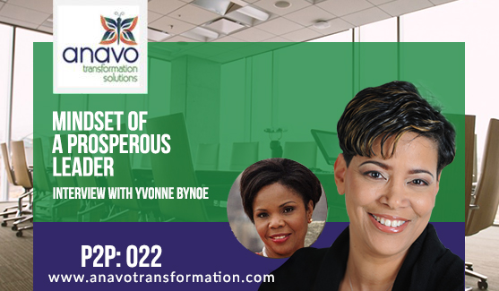 Mindset of A Prosperous Leader – Interview with Yvonne Bynoe P2P: 022