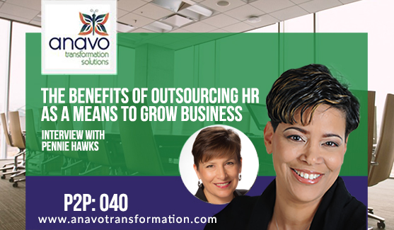 The Benefits of Outsourcing HR As A Means To Grow A Business – Interview With Pennie Hawks P2P: 040