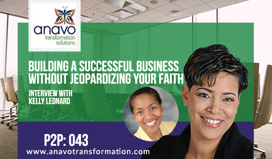 Building A Successful Business Without Jeopardizing Your Faith with Kelly Leonard P2P:043