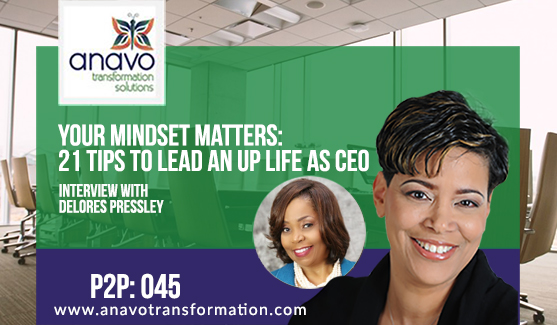 Your Mindset Matters: 21 Tips To Lead An Up Life As A CEO P2P: 045