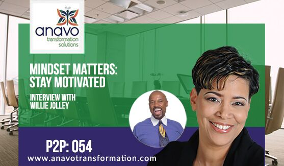 Mindset Matters: Stay Motivated with Willie Jolley P2P: 054